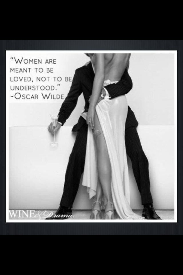 Women are meant to be loved...