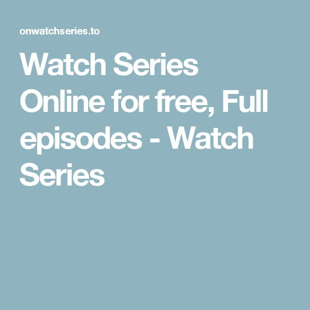 Watch Series Online for free, Full episodes - Watch Series