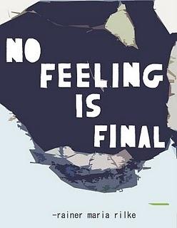 No feeling is final. / Kein Gefühl ist das fernste. - Rainer Maria Rilke