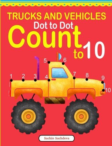 Trucks and Vehicles Dot to Dot: Count to 10 by Sachin Sac... https://www.amazon.com/dp/1540640655/ref=cm_sw_r_pi_dp_x_rbNpybGEXW4S7