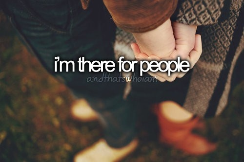 If they really need me or someone to be there for them