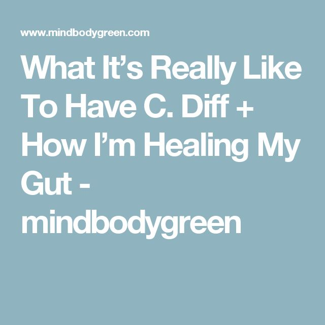 What It's Really Like To Have C. Diff + How I'm Healing My Gut - mindbodygreen