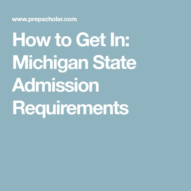 How to Get In: Michigan State Admission Requirements