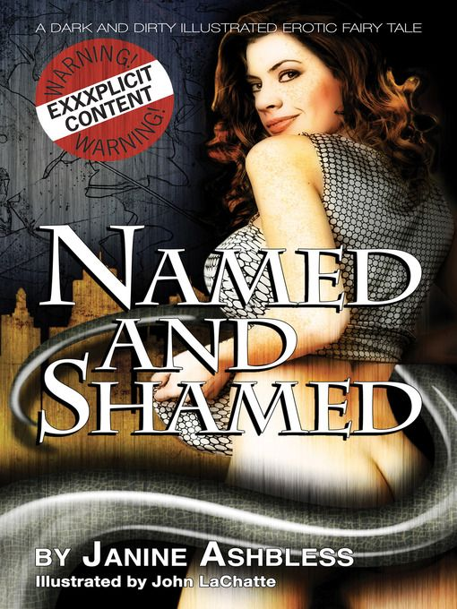 Named and Shamed (eBook) by Janine Ashbless.  Once upon a time, a naughty girl called Tansy stole a very precious manuscript from a kindly antiquarian. Illustrated by John LaChatte