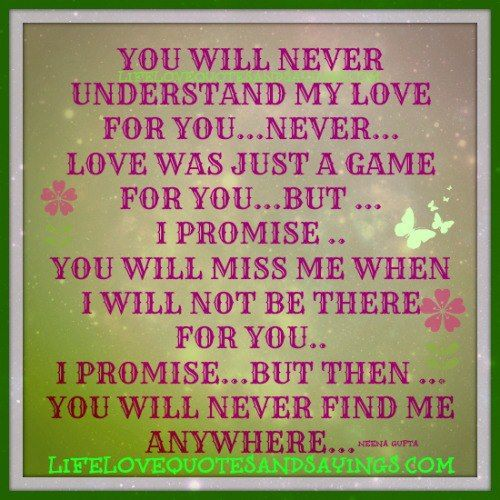 Love Was Just A Game For You. But I Promise You Will Miss Me.