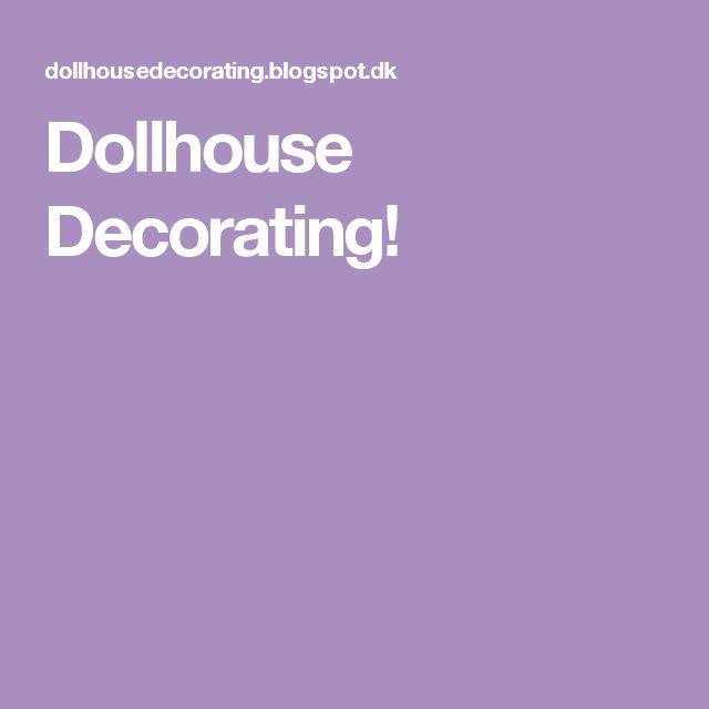 Dollhouse Decorating!