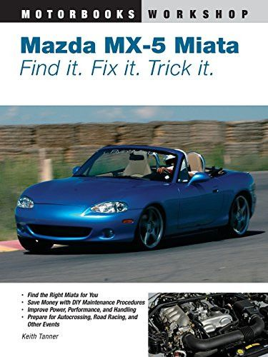 Mazda MX 5 Miata: Find It. Fix It. Trick It. (