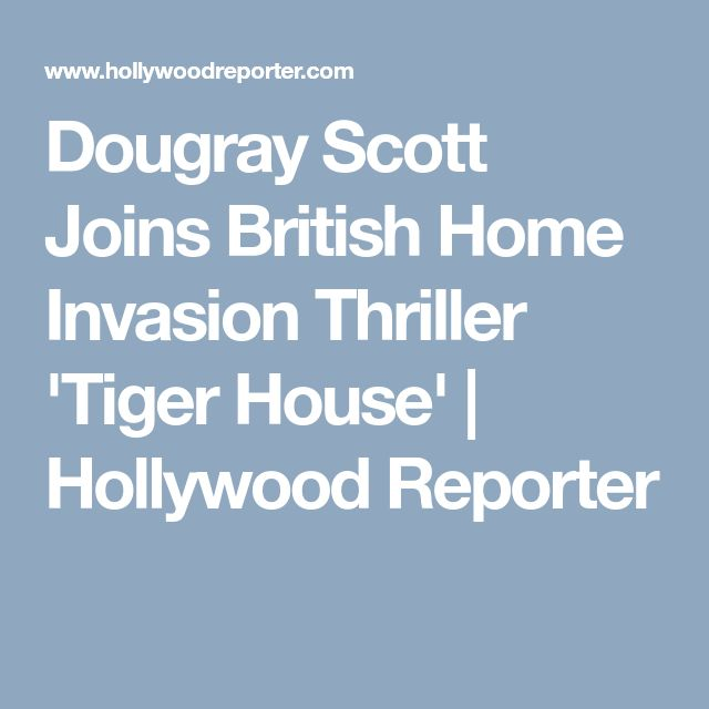 Dougray Scott Joins British Home Invasion Thriller 'Tiger House' | Hollywood Reporter