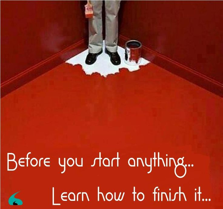 Before you start anything... Learn how to finish it...