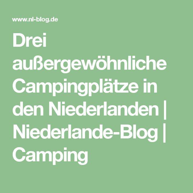 Drei außergewöhnliche Campingplätze in den Niederlanden | Niederlande-Blog | Camping