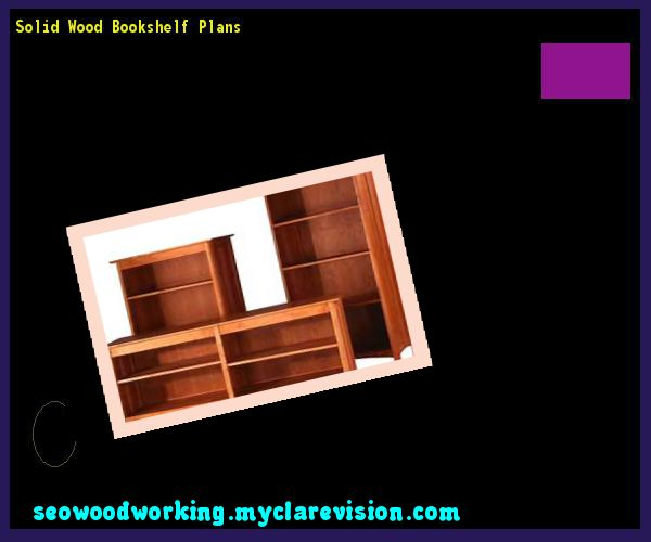 Solid Wood Bookshelf Plans 120322 - Woodworking Plans and Projects!