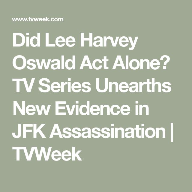 Did Lee Harvey Oswald Act Alone? TV Series Unearths New Evidence in JFK Assassination     TVWeek