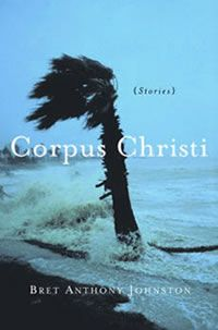 B / About Corpus Christi: Stories | Bret Anthony Johnston