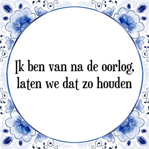 Ik ben van na de oorlog, laten we dat zo houden - Bekijk of bestel deze Tegel nu op Tegelspreuken.nl