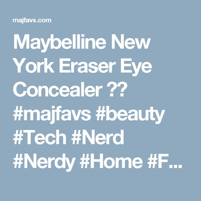 Maybelline New York Eraser Eye Concealer 😀🤤 #majfavs #beauty #Tech #Nerd #Nerdy #Home #Fashion #Gadgets #Blogs #Reviews
