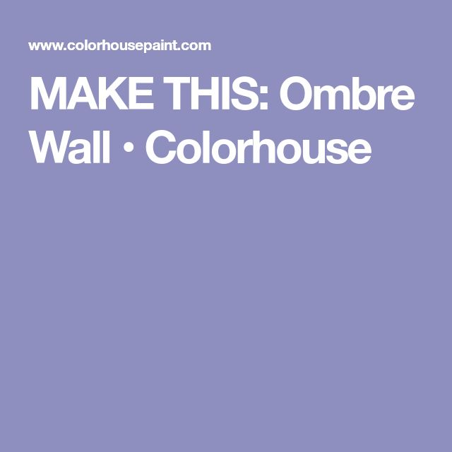 MAKE THIS: Ombre Wall • Colorhouse