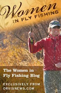 The Women in Fly Fishing.  I learned how to fly fish with my husband at an Orvis weekend class in MD.
