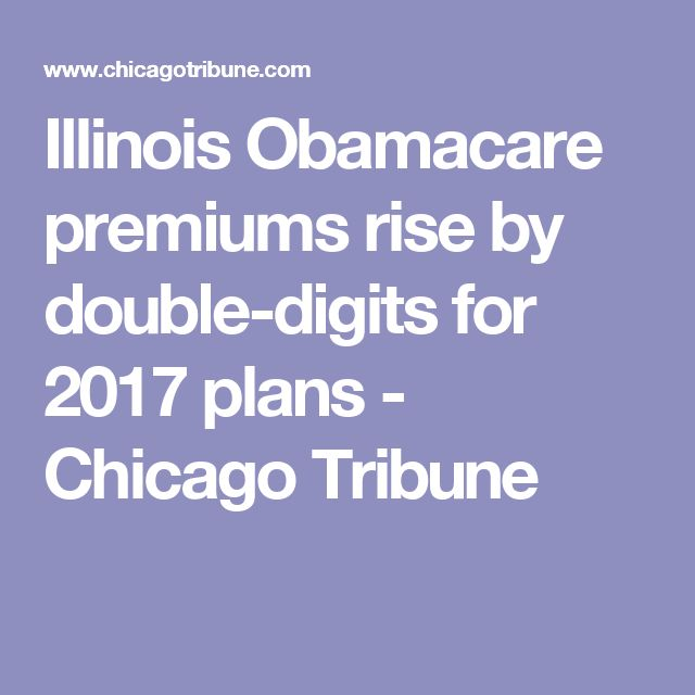 Illinois Obamacare premiums rise by double-digits for 2017 plans - Chicago Tribune
