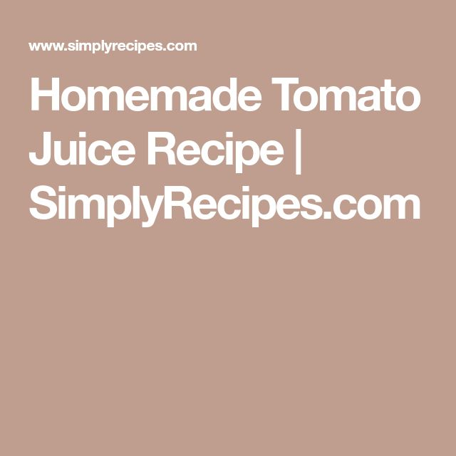 Homemade Tomato Juice Recipe | SimplyRecipes.com