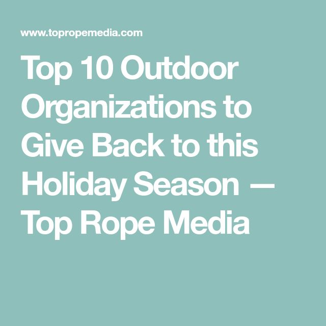 Top 10 Outdoor Organizations to Give Back to this Holiday Season — Top Rope Media
