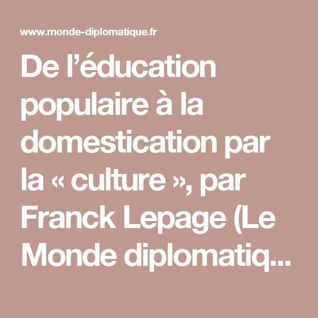 De l'éducation populaire à la domestication par la « culture », par Franck Lepage (Le Monde diplomatique, mai 2009)