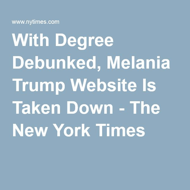 With Degree Debunked, Melania Trump Website Is Taken Down - The New York Times