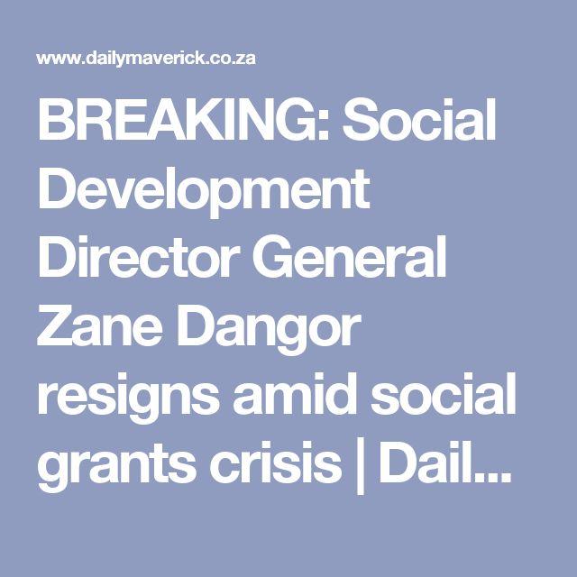 BREAKING: Social Development Director General Zane Dangor resigns amid social grants crisis | Daily Maverick