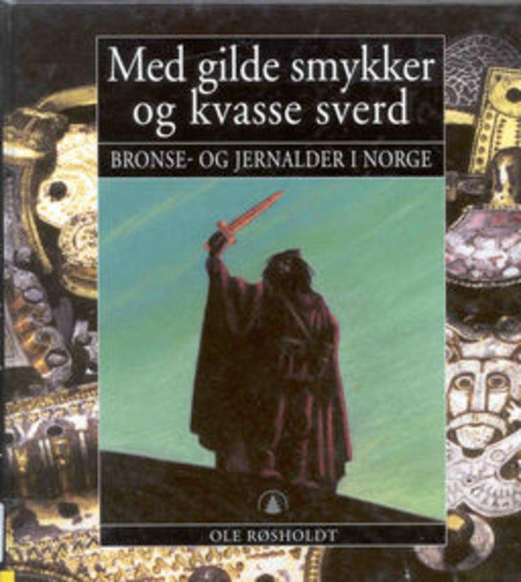 Med gilde smykker og kvasse sverd : bronse- og jernalder i Norge