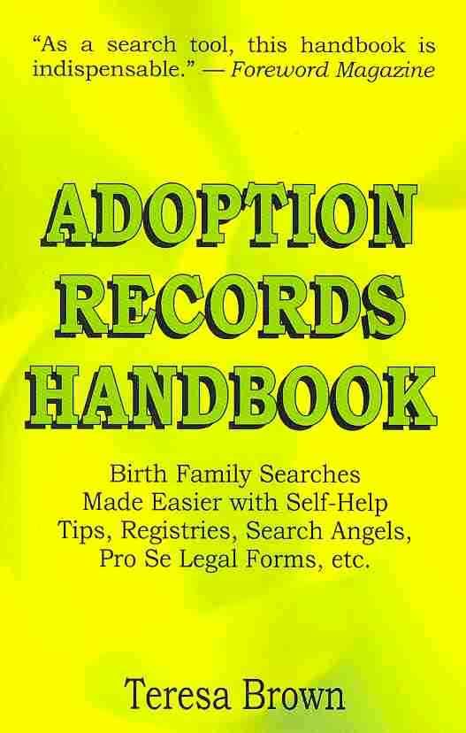 Adoption Records Handbook: Birth Family Searches Made Easier With Self-help Tips, Registries, Search Angels, Pro ...