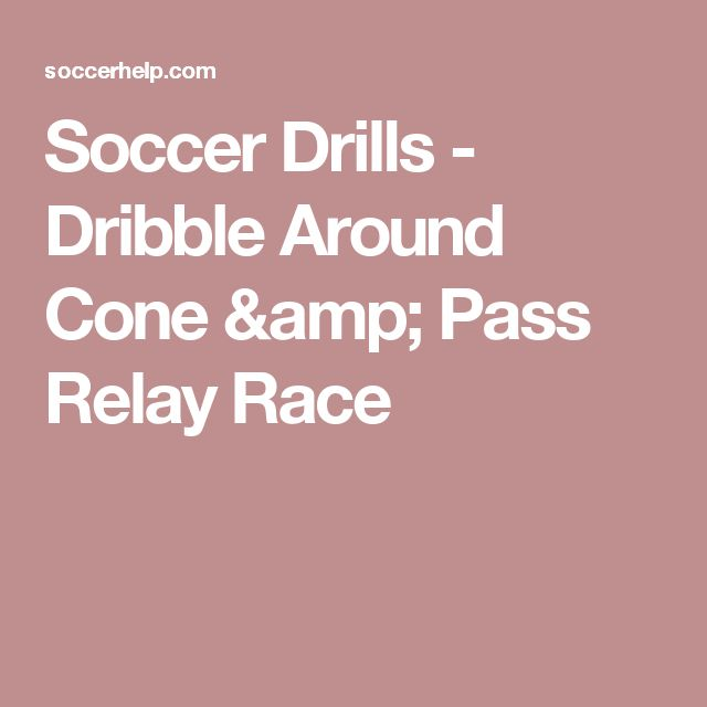 Soccer Drills - Dribble Around Cone & Pass Relay Race