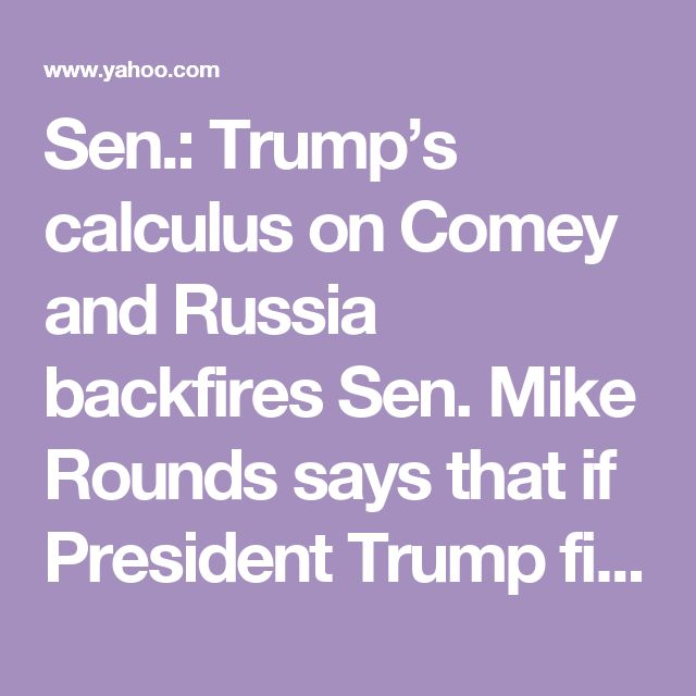 Sen.: Trump's calculus on Comey and Russia backfires        Sen. Mike Rounds says that if President Trump fired the FBI director to quash investigations into ties between his campaign and Russia, he failed.        'Done nothing but draw attention to it'»
