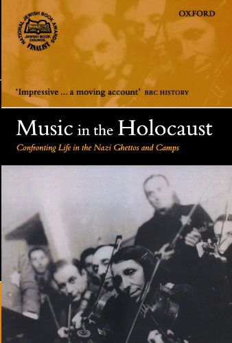 Music in the Holocaust: Confronting Life in the Nazi Ghettos and Camps (Oxford Historical Monographs