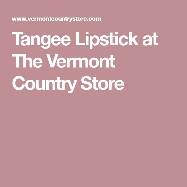 Tangee Lipstick at The Vermont Country Store