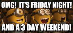 3 day weekend - Minionsyay meme (http://www.memegen.com/meme/edekee)