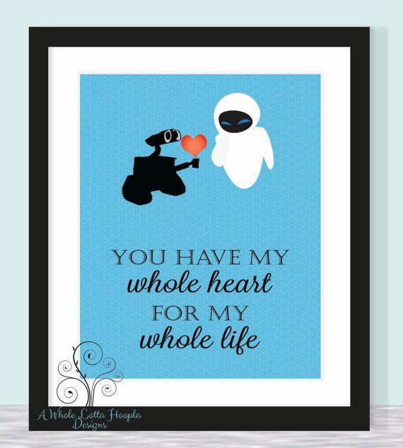 Disney Wall-E Quote Typographic Print - Wall-E & Eve - You have my whole heart for my whole life {CUSTOM QUOTE AVAILABLE} Love, Family on Etsy, $14.00