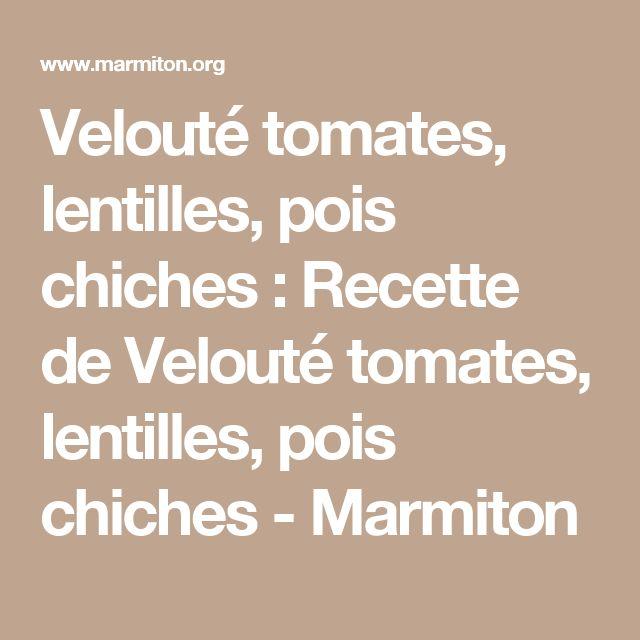 Velouté tomates, lentilles, pois chiches : Recette de Velouté tomates, lentilles, pois chiches - Marmiton