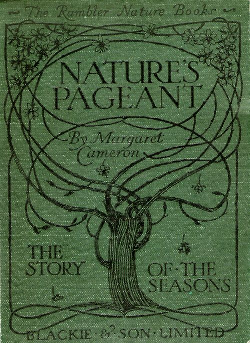 Nature's Pageant, the story of the seasons by Margaret Cameron, London: Blackie and Son Limited, [1911]