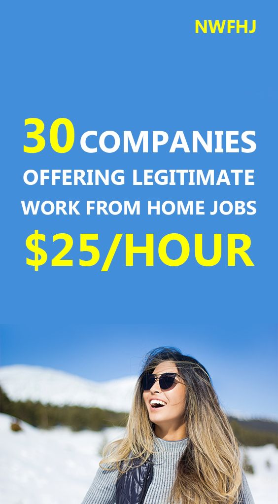 30 companies offering legitimate work from home jobs $25 an hour.