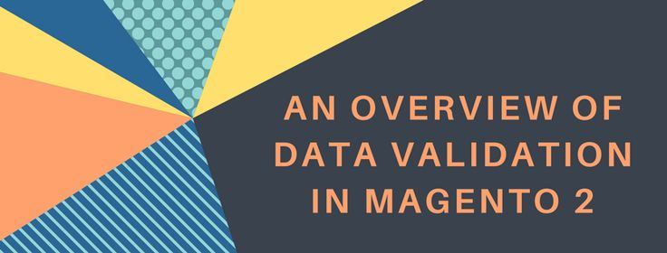 *An Overview of Data Validation in Magento 2* #datavalidationinMagento2