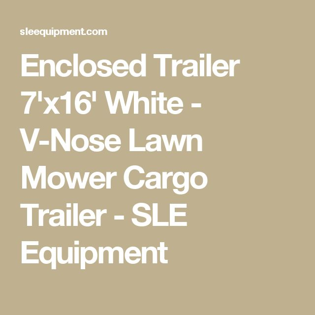 Enclosed Trailer 7'x16' White - V-Nose Lawn Mower Cargo Trailer - SLE Equipment