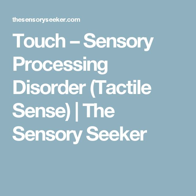 Touch – Sensory Processing Disorder (Tactile Sense) | The Sensory Seeker