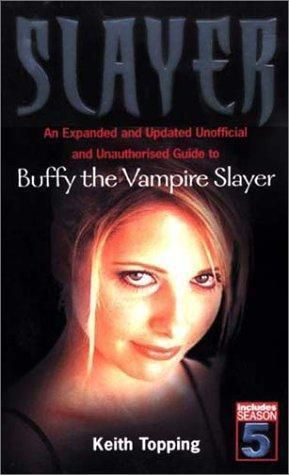 """""""Slayer - An Expanded and Updated Unofficial and Unauthorised Guide to """"Buffy the Vampire Slayer"""""""" av Keith Topping"""