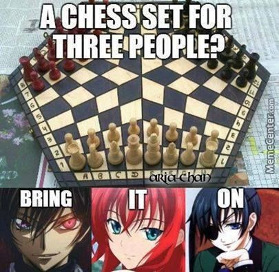Code Geass Meme | Chess Games High School Dxd And Code Geass And Black Butler. This would be the chess game of the millennium XD But... It needs to be 4-way chess, why, you ask? One name: Kaiba.