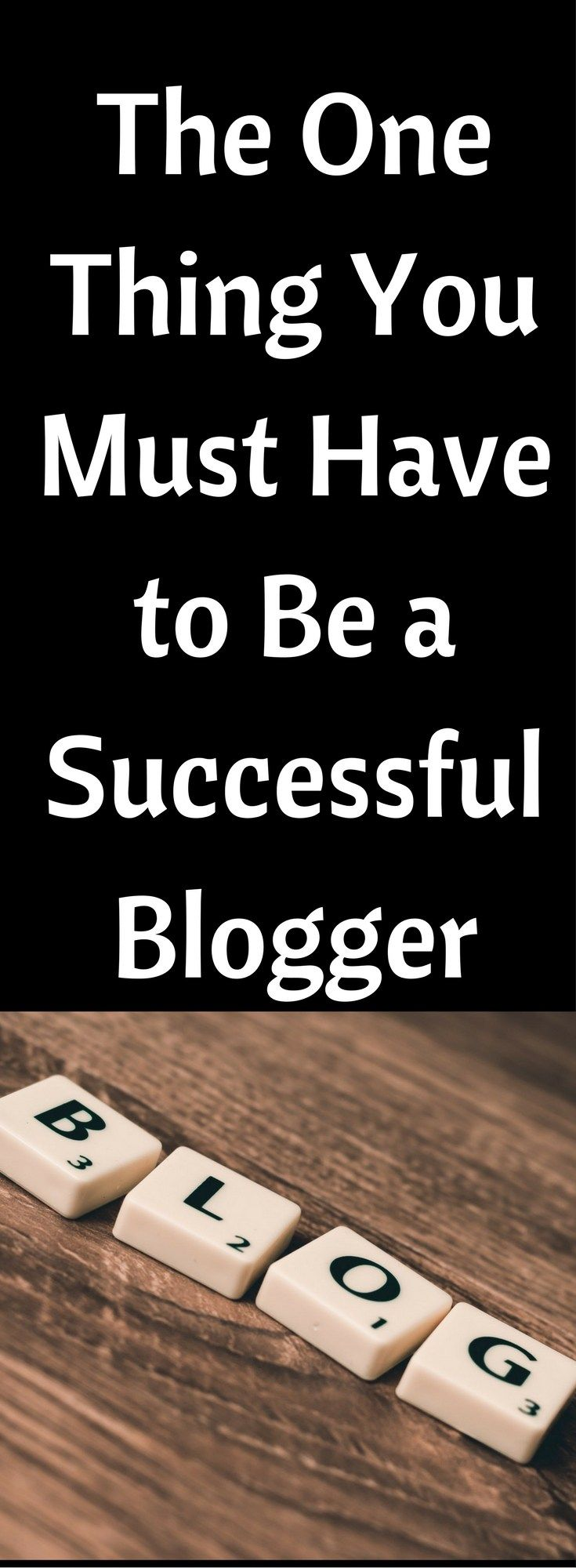 The One Thing You Need to Be Successful As a Blogger | Blog Tips | WAHM | Start a Blog | How to Blog | Blogging for Money | Make Money Blogging