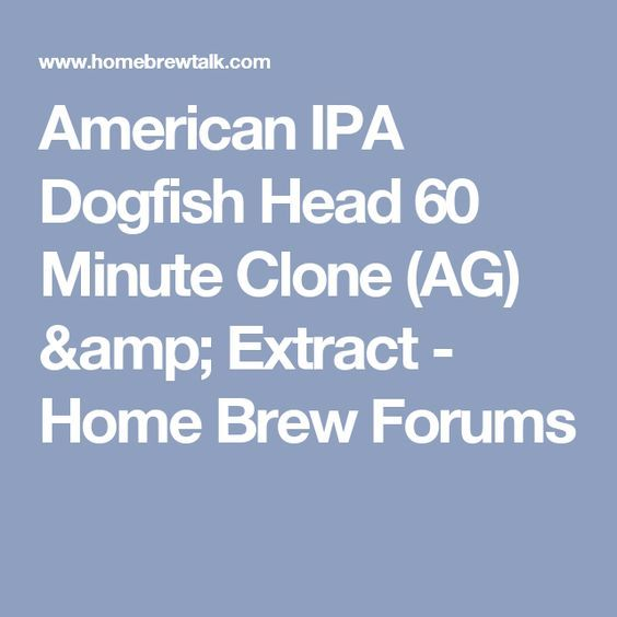 American IPA Dogfish Head 60 Minute Clone (AG) & Extract - Home Brew Forums