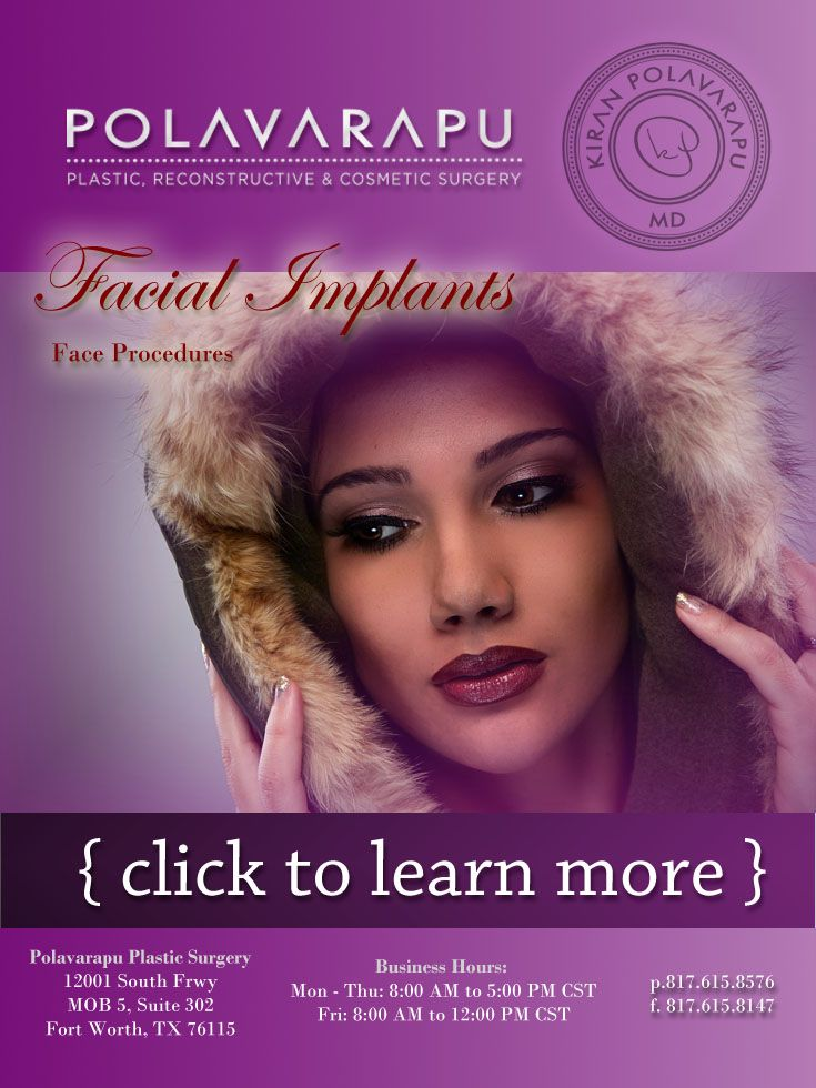 Polavarapu Plastic Surgery | Face Procedures: Plastic surgeons use facial implants to improve and enhance facial contours. These implants can bring the face into balance by building up the chin, the cheeks, or the jaw.