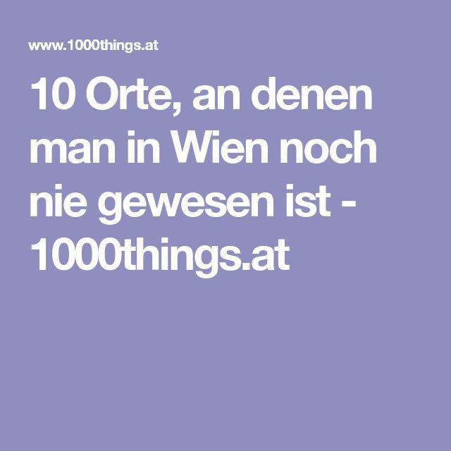 10 Orte, an denen man in Wien noch nie gewesen ist - 1000things.at