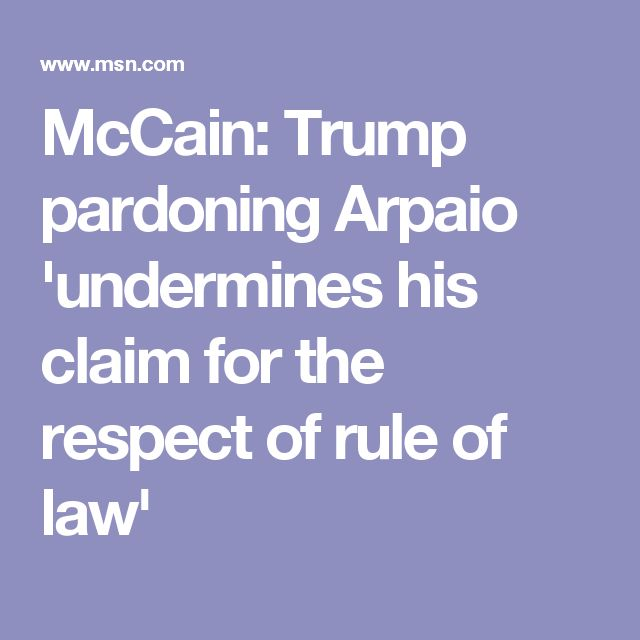 McCain: Trump pardoning Arpaio 'undermines his claim for the respect of rule of law'