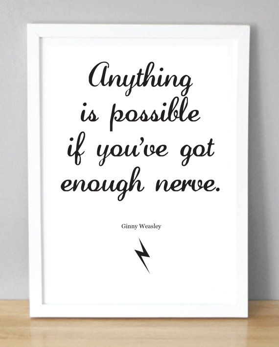 Harry Potter print with Ginny Weasley quote - 'Anything is possible if you've got enough nerve.' (148x210 mm) A5. £1.80, via Etsy.