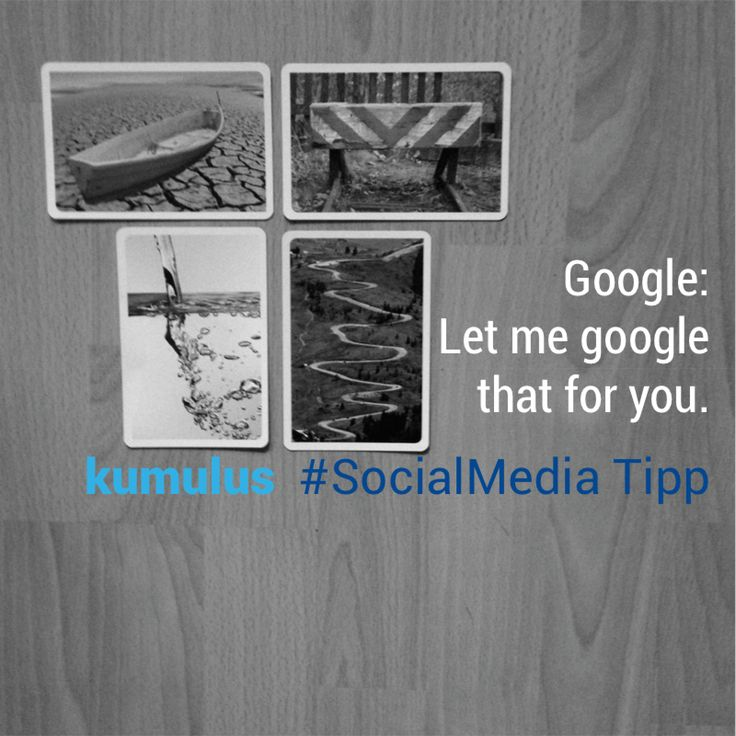 Let me #google that for you – kumulus #SocialMedia Tipp